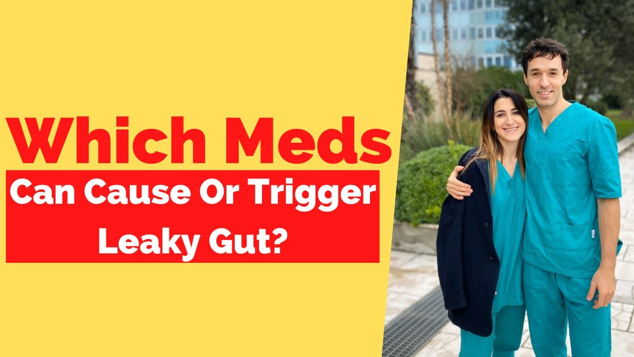 Which Medications Cause/Trigger Leaky Gut?