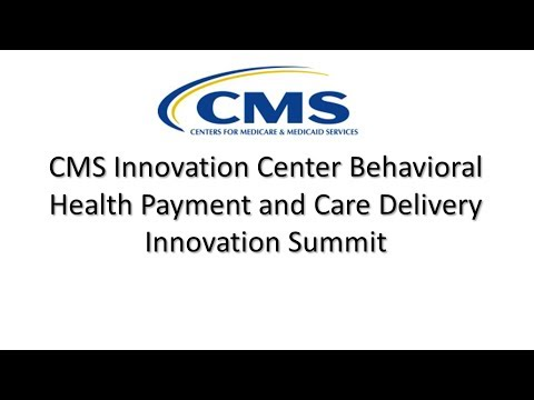 2017 Sep 8th, Summit: Behavioral Health Payment And Care Delivery Innovation (Morning Session)
