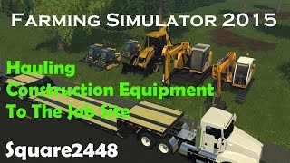 FS15: Hauling Construction Equipment To The Job Site