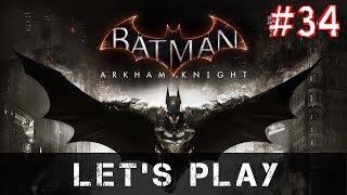 Let's Play: Batman: Arkham Knight - Part 34 [PS4 PRO]