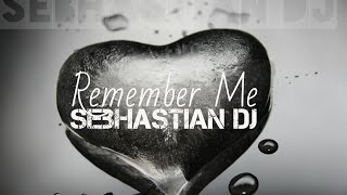 Sebhastian DJ - Remember Me (Original Mix) [Radio Edit]