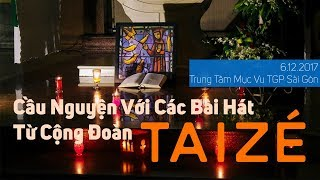 6.12.2017 | TTMV Sài Gòn | Cầu Nguyện Với Những Bài Hát Từ Cộng Đoàn Taizé