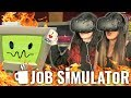THIS BOT IS ON FIRE | Girls Play | Job Simulator