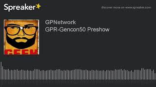 GPR-Gencon50 Preshow