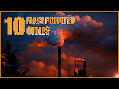 Top 10 Most Polluted Cities in the World 2017