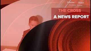 Effective Life Church - The Cross: A News Report - Pastor Matthew Guest