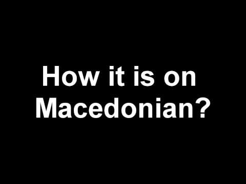 How It Is On Macedonian?
