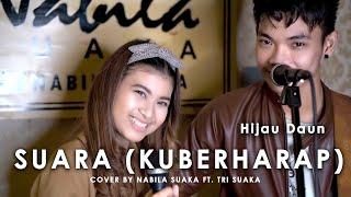 SUARA KU BERHARAP - HIJAU  DAUN LIRIK COVER BY  NABILA SUAKA FT. TRI SUAKA