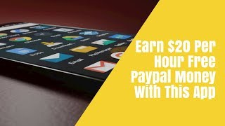 Earn $20 Per Hour Free Paypal Money With This App