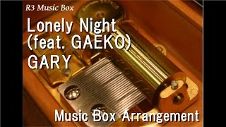 Cover images Lonely Night (feat. GAEKO)/GARY [Music Box]