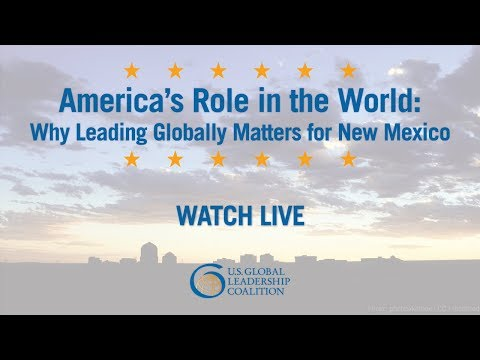 America's Role in the World: Leading Globally Matters for New Mexico