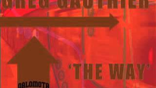 "Greg Gauthier ""The Way"" (main mix ) Qalomota Records"