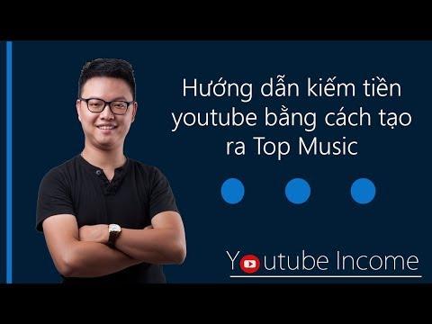 Hướng dẫn kiếm tiền Youtube bằng cách tạo ra Top bài hát