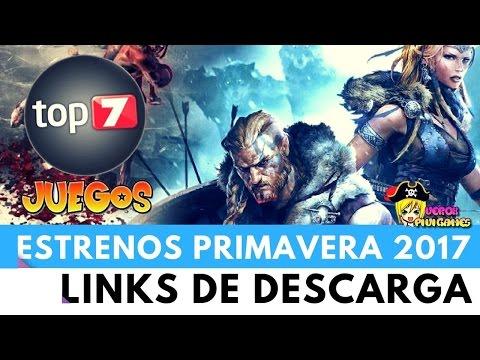 TOP 7 JUEGOS ESTRENO PRIMAVERA 2017 || LINK DE DESCARGA || POCOS-MEDIOS-ALTOS REQUISITOS  ||