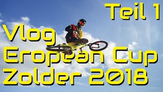 Vlog Freitag European Cup Zolder 2018 BMX-Race mit David Jäckel