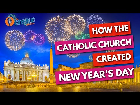 How The Catholic Church Invented New Year's Day | The Catholic Talk Show