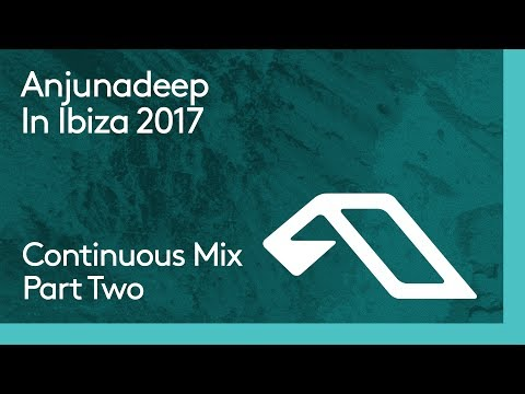 Anjunadeep In Ibiza 2017 (Continuous Mix Part Two)