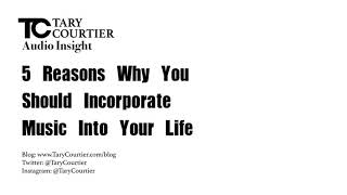 5 Reasons Why You Should Incorporate Music Into Your Life by TARY COURTIER