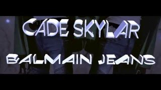 Cade Skylar - Balmain Jeans (Music Video)