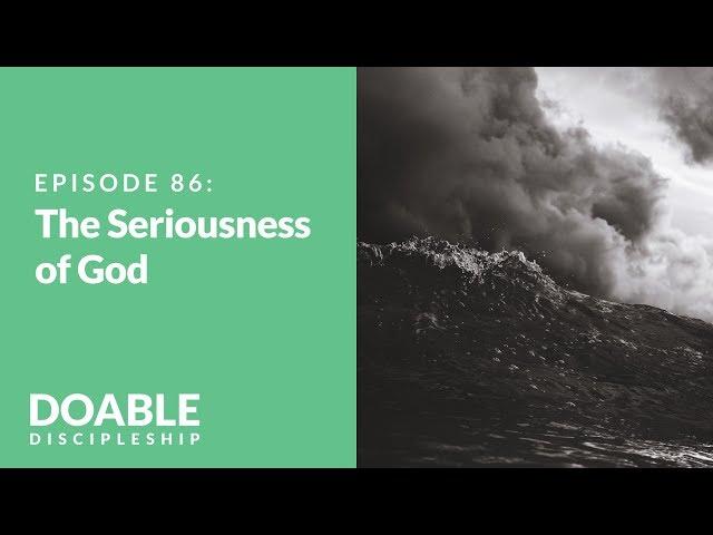 The Seriousness of God: Episode 86 of Saddleback Doable Discipleship