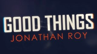 Jonathan Roy - Good Things - Official Lyric Video
