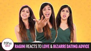 Ragini Reacts To Love & Bizarre Dating Advice | Teaser - POPxo