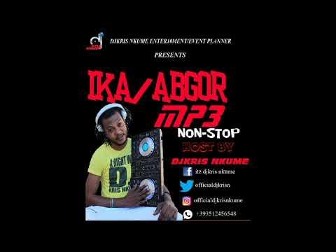 IKA/ABGOR MP3 NON STOP by DJKRIS NKUME ft GABRIEL OGBEKILE X FELIX