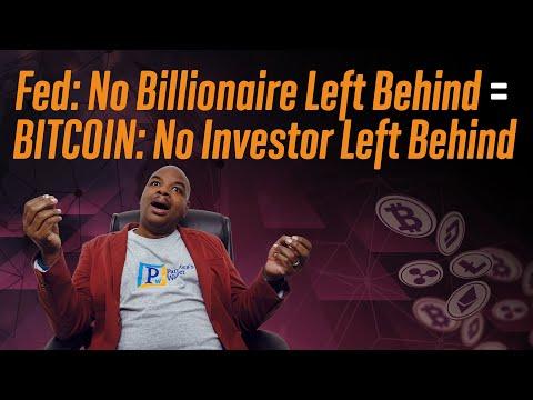 Fed: No Billionaire Left Behind = Bitcoin: No Investor Left Behind.