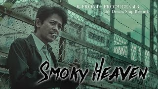 K-FRONT+ vol.8『 Smoky Heaven 』with Dream Ship Records 日程:2016...