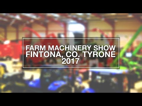 2017 Fintona Farm Machinery Show Highlights