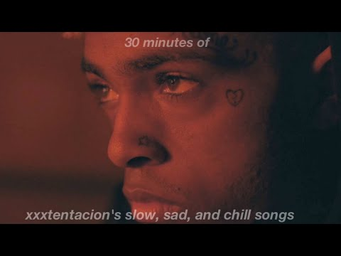 30 minutes of slow, chill, and sad xxxtentacion songs