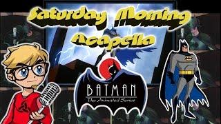 Batman The Animated Series - Saturday Morning Acapella