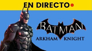BATMAN ARKHAM KNIGHT en DIRECTO! 4 Años despues - Parte 2 JuegaNENITO