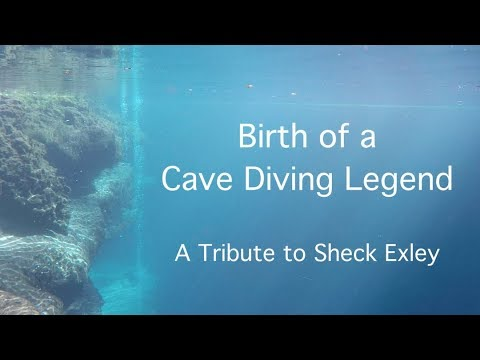 Birth of a Cave Diving Legend - A Tribute  to Sheck Exley