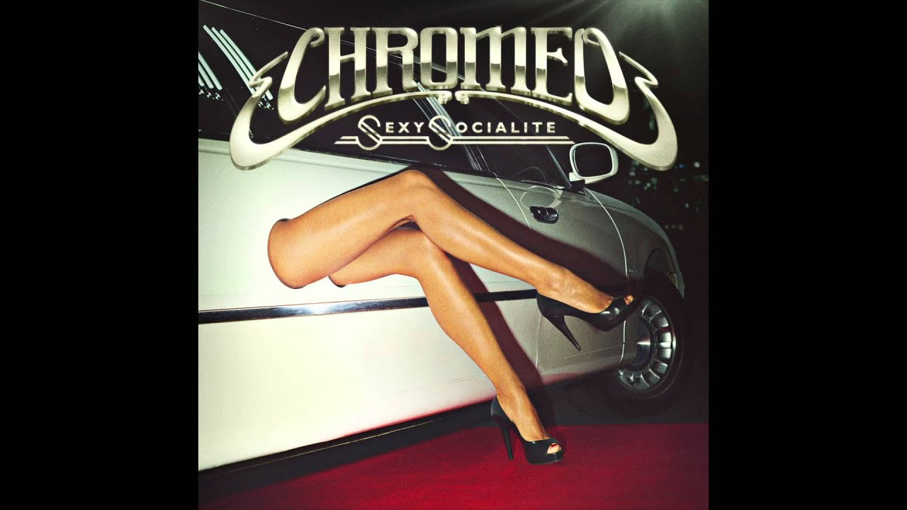 Chromeo - Sexy Socialite