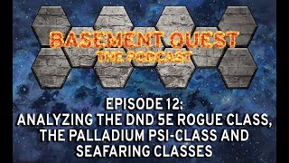 Episode 12   Analyzing the DnD 5E Rogue Class, Palladium Psi Class and Seafaring Classes