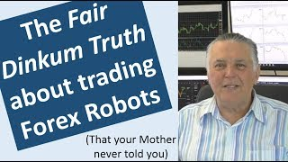 The Truth about Forex Robots and why most people battle to get consistent Forex trading results.