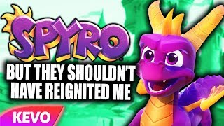 Spyro Reignited Trilogy but they shouldn't have reignited me