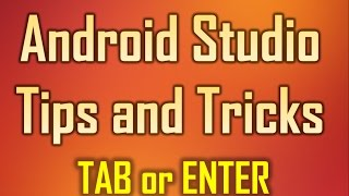 Android Studio Tips and Tricks 4 -  Pressing TAB or ENTER when autolisting members and methods