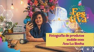 Fotografia mobile de produtos com Ana Lu Rocha - Oficinas Festiva