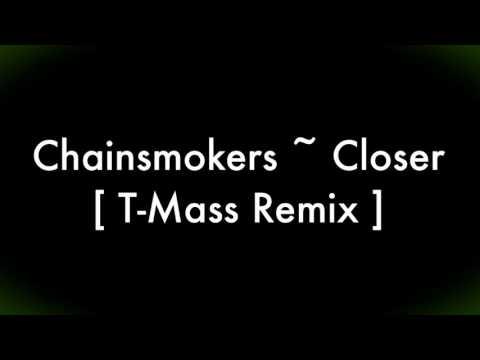 Chainsmokers ~ Closer [ T - Mass Remix ]...