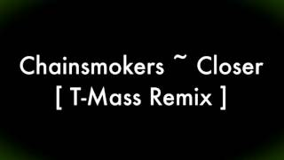 Chainsmokers ~ Closer [ T - Mass Remix ] (Lyrics)