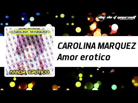 CAROLINA MARQUEZ - Amor erotico [Official]
