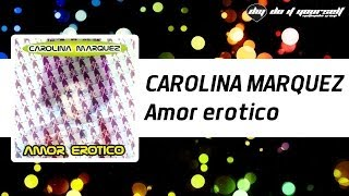 CAROLINA MARQUEZ - Amor erotico [Official]