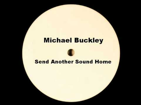 Michael Buckley - Send another Sound Home