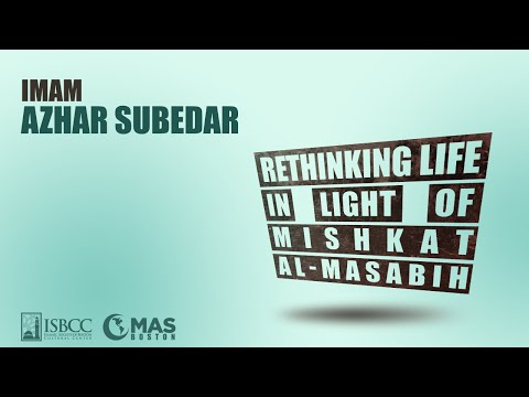 Imam Azhar Subedar - Rethinking life in light of Mishkat al-Masabih