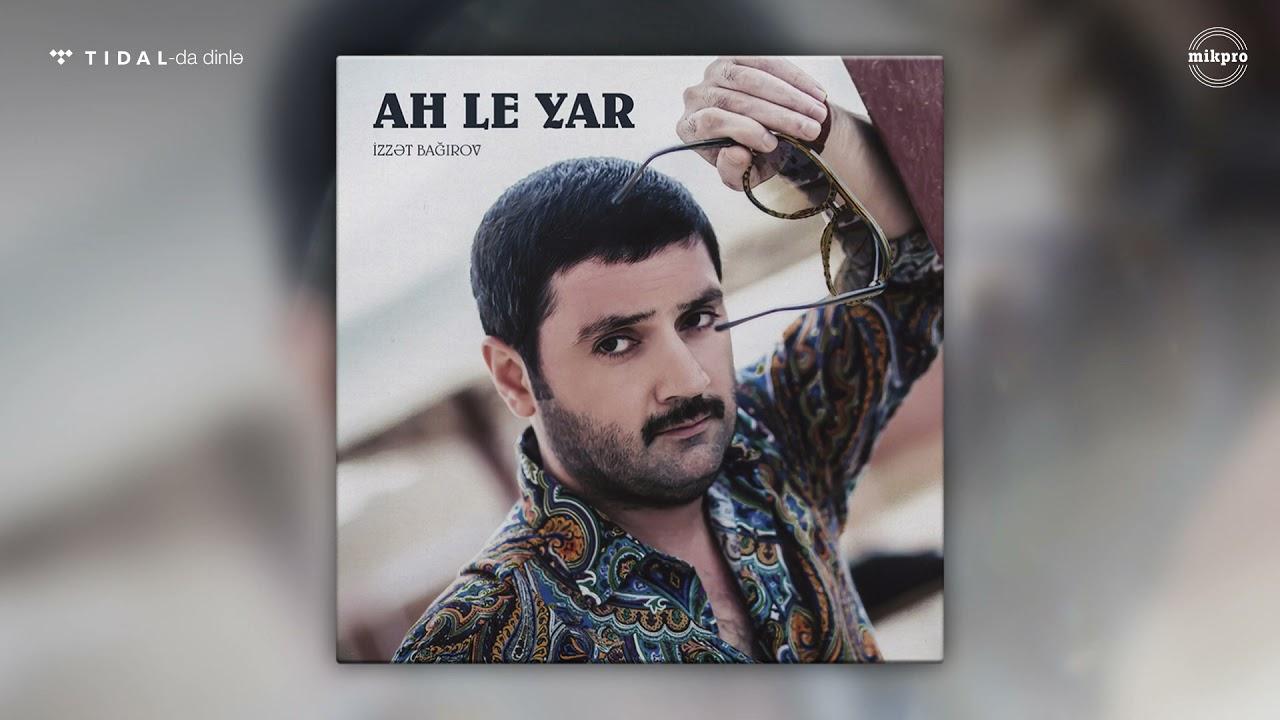 İzzət Bağırov — Ah Le Yar