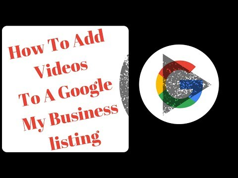 How To Add Videos to Google My Business Maps Listing in 2018