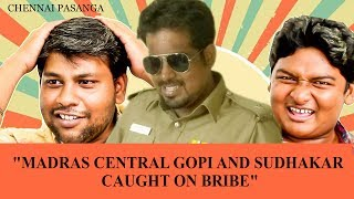 Madras Central Gopi and Sudhakar caught on bribe | Chennai Pasanga