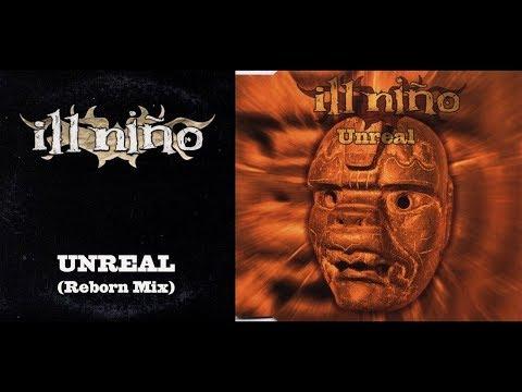 Ill Niño - Unreal (Reborn Mix)[Lyrics]